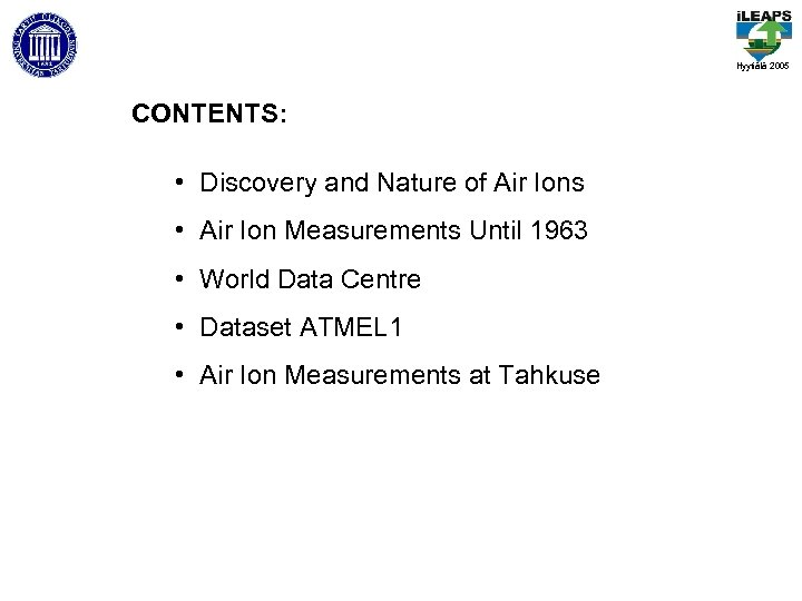 Hyytiälä 2005 CONTENTS: • Discovery and Nature of Air Ions • Air Ion Measurements