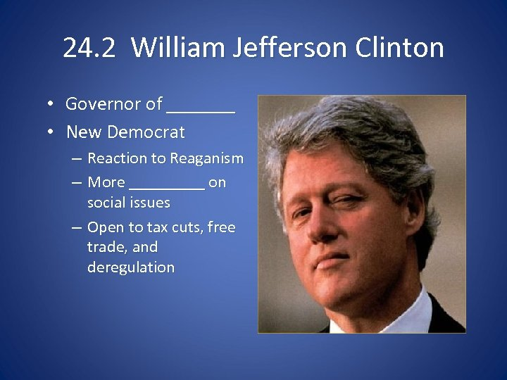 24. 2 William Jefferson Clinton • Governor of _______ • New Democrat – Reaction