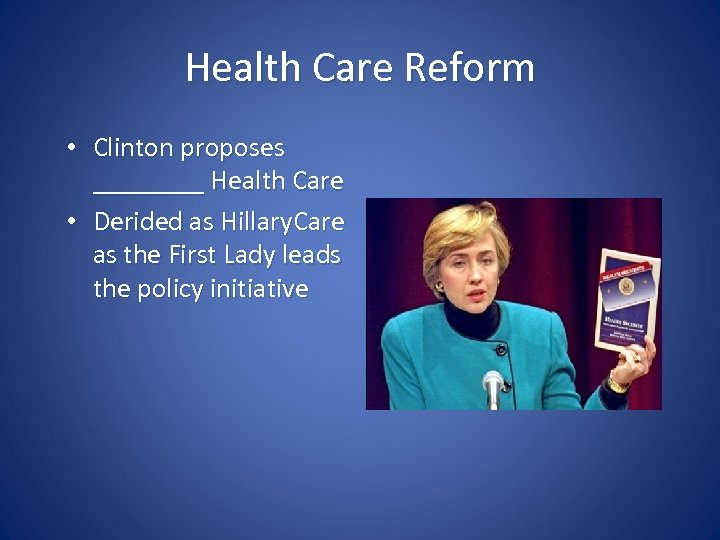 Health Care Reform • Clinton proposes ____ Health Care • Derided as Hillary. Care