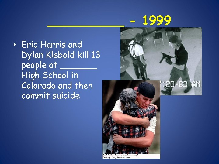 _____ - 1999 • Eric Harris and Dylan Klebold kill 13 people at _______