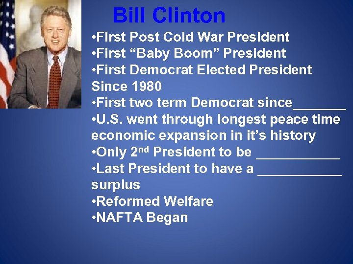 "Bill Clinton • First Post Cold War President • First ""Baby Boom"" President •"