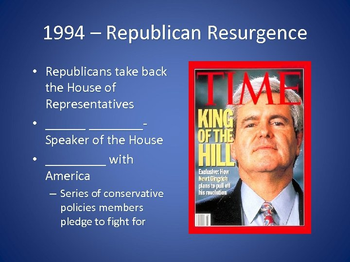 1994 – Republican Resurgence • Republicans take back the House of Representatives • ________Speaker