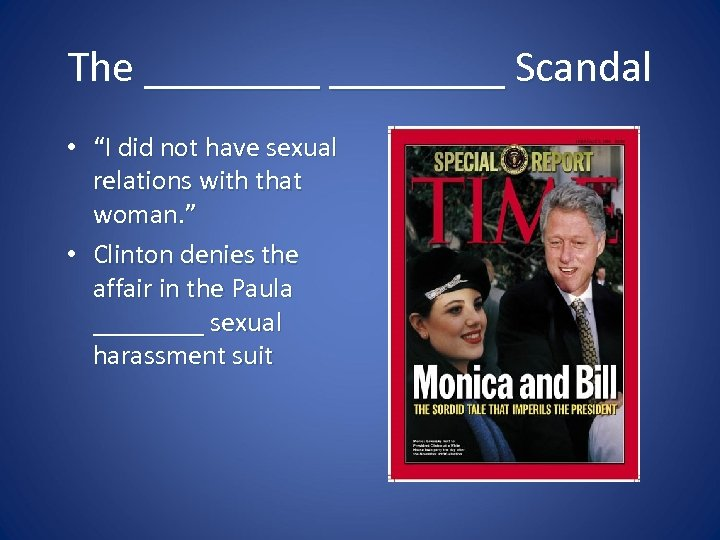 "The ________ Scandal • ""I did not have sexual relations with that woman. """