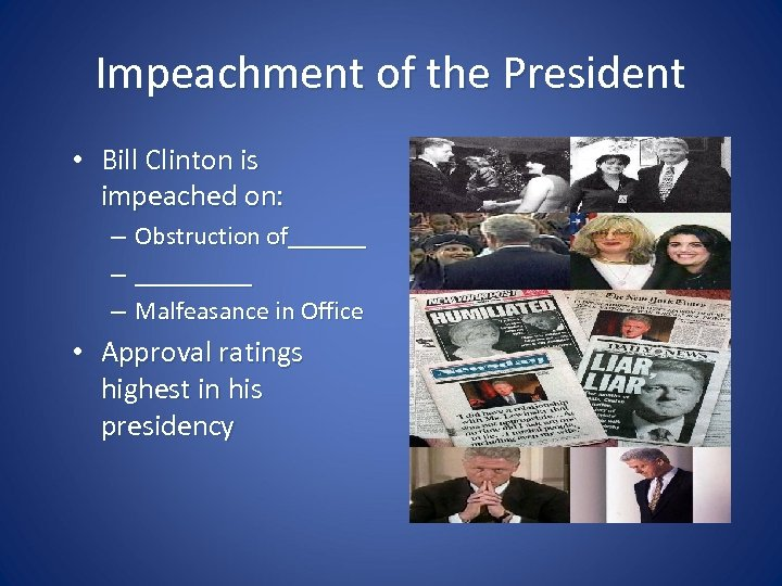 Impeachment of the President • Bill Clinton is impeached on: – – – Obstruction