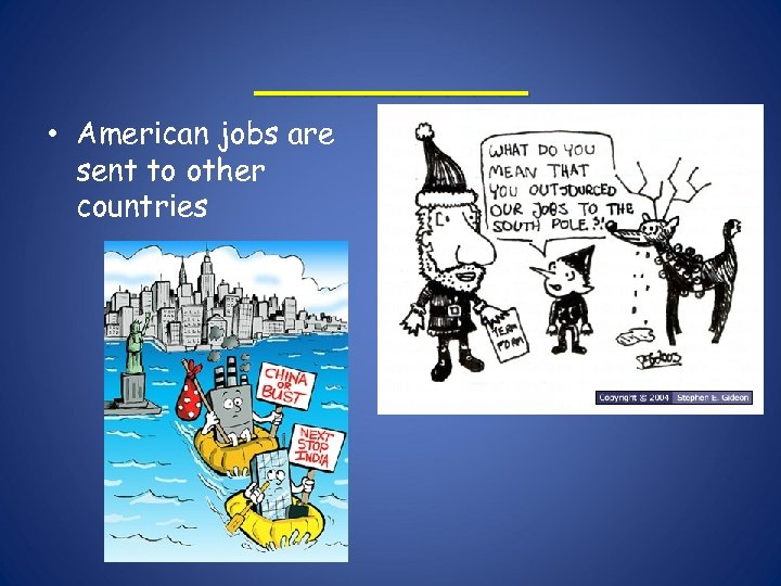_____ • American jobs are sent to other countries