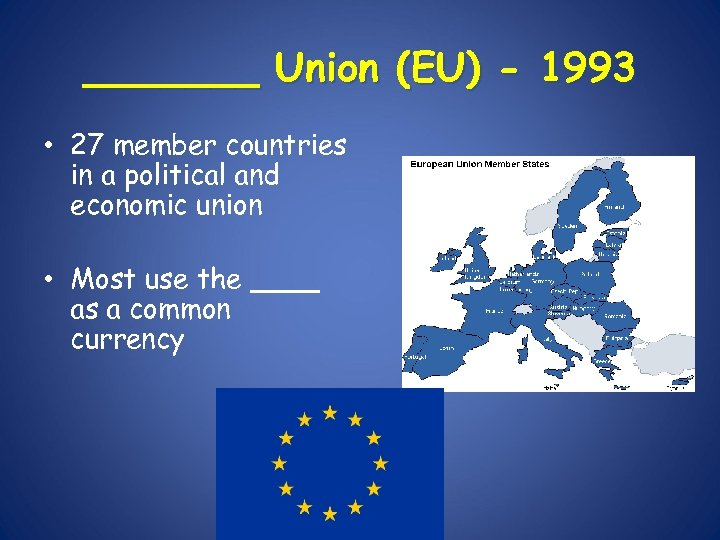 _______ Union (EU) - 1993 • 27 member countries in a political and economic