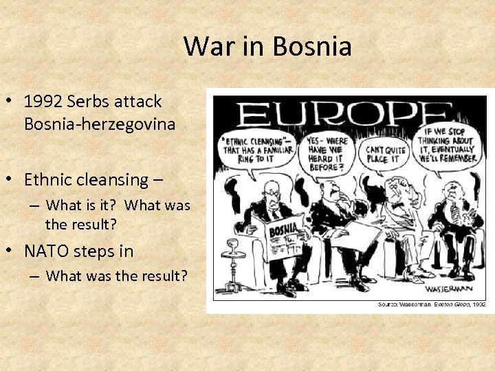 War in Bosnia • 1992 Serbs attack Bosnia-herzegovina • Ethnic cleansing – – What