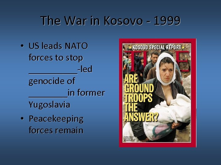 The War in Kosovo - 1999 • US leads NATO forces to stop _____-led