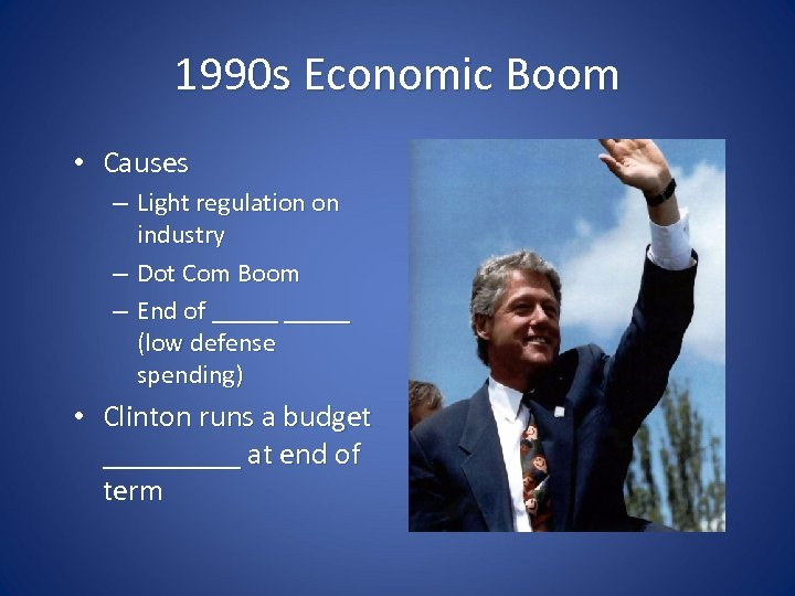 1990 s Economic Boom • Causes – Light regulation on industry – Dot Com