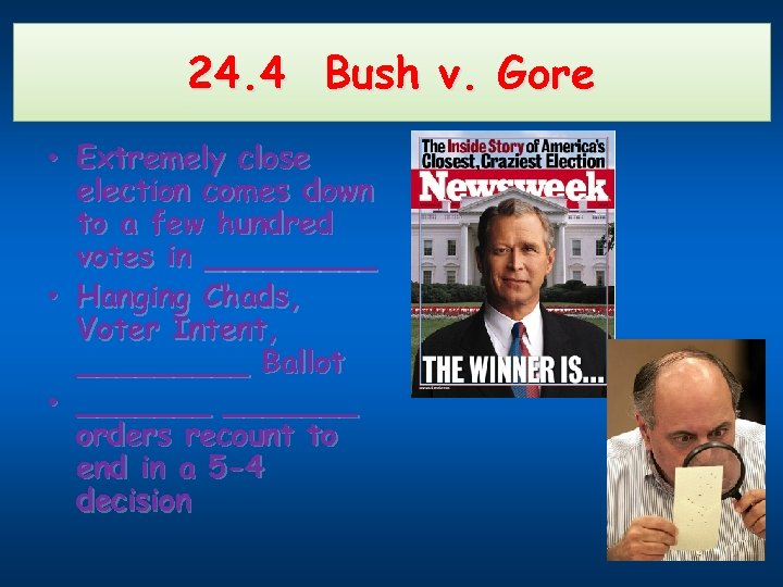 24. 4 Bush v. Gore • Extremely close election comes down to a few