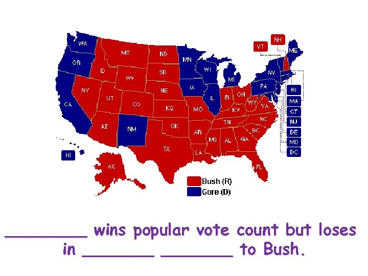 ____ wins popular vote count but loses in _______ to Bush.