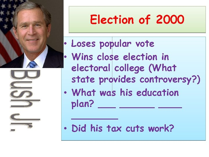Election of 2000 • Loses popular vote • Wins close election in electoral college