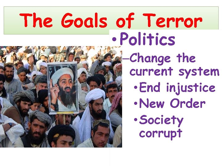 The Goals of Terror • Politics –Change the current system • End injustice •