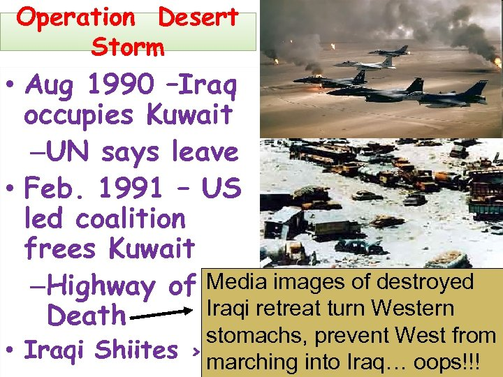 Operation Desert Storm • Aug 1990 –Iraq occupies Kuwait –UN says leave • Feb.