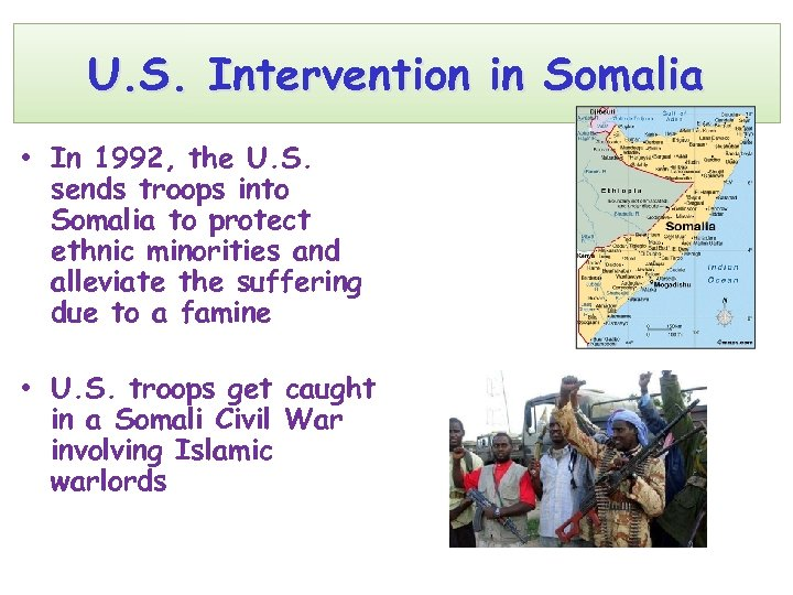 U. S. Intervention in Somalia • In 1992, the U. S. sends troops into