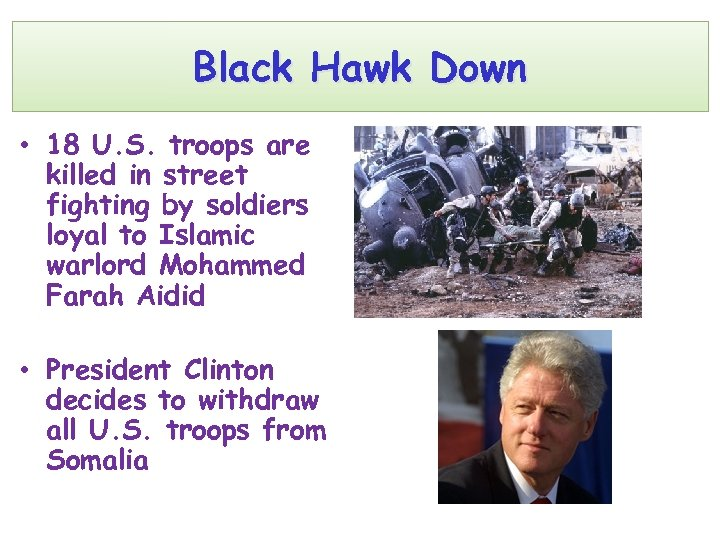Black Hawk Down • 18 U. S. troops are killed in street fighting by