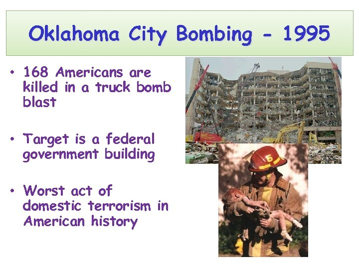 Oklahoma City Bombing - 1995 • 168 Americans are killed in a truck bomb