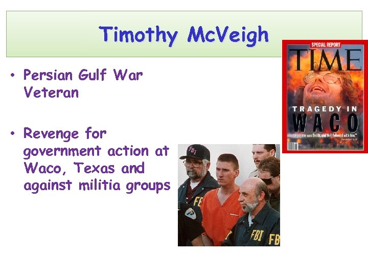 Timothy Mc. Veigh • Persian Gulf War Veteran • Revenge for government action at