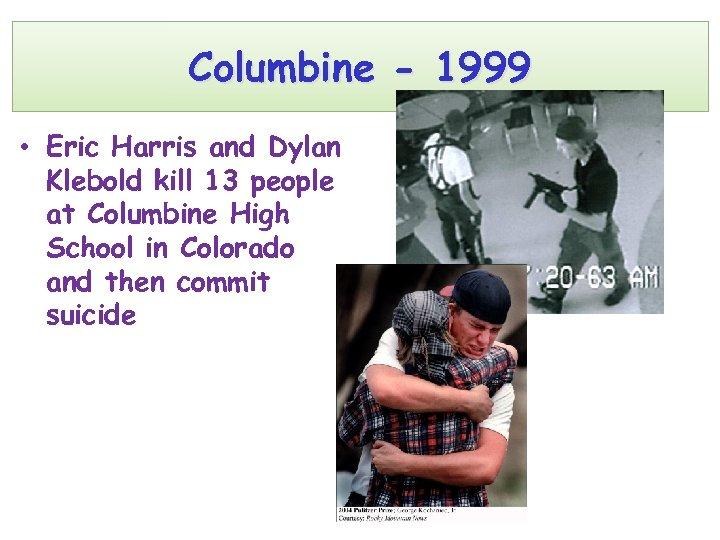 Columbine - 1999 • Eric Harris and Dylan Klebold kill 13 people at Columbine