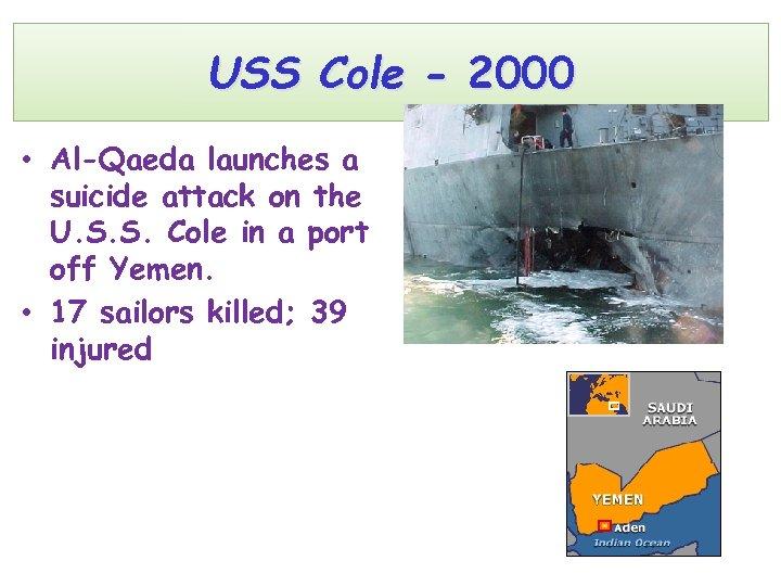 USS Cole - 2000 • Al-Qaeda launches a suicide attack on the U. S.