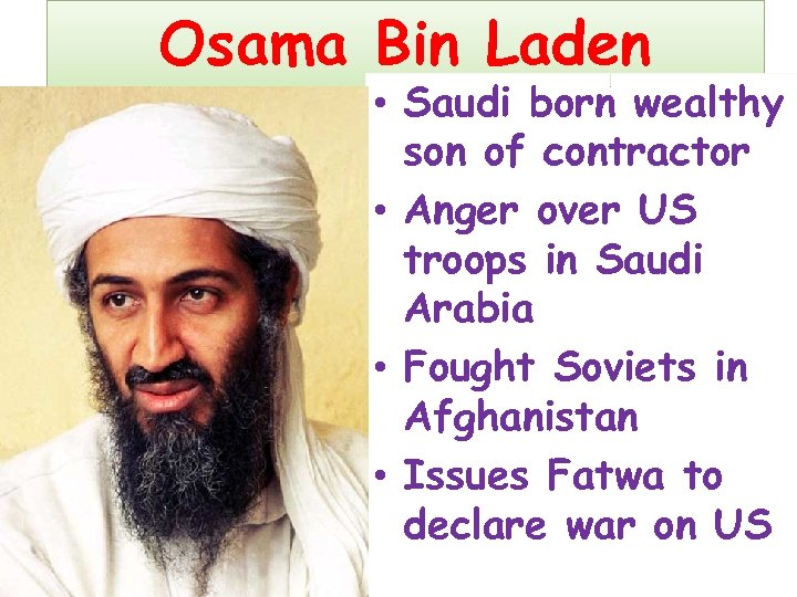 Osama Bin Laden • Saudi born wealthy son of contractor • Anger over US