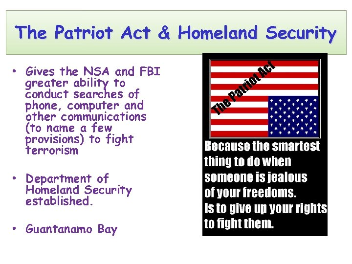 The Patriot Act & Homeland Security • Gives the NSA and FBI greater ability