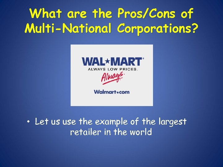 What are the Pros/Cons of Multi-National Corporations? • Let us use the example of