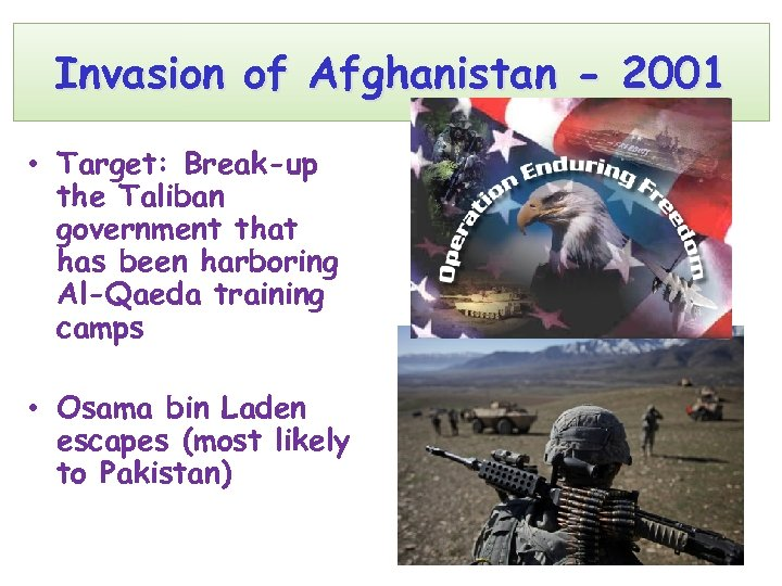 Invasion of Afghanistan - 2001 • Target: Break-up the Taliban government that has been