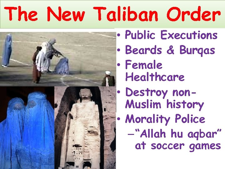 The New Taliban Order • Public Executions • Beards & Burqas • Female Healthcare