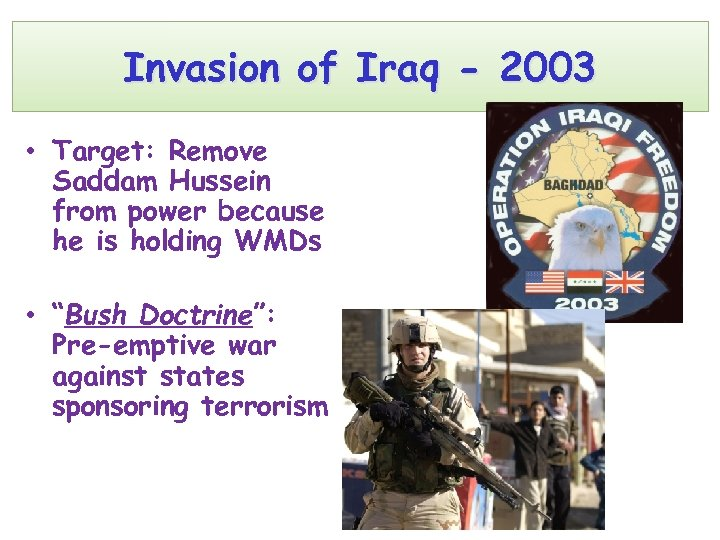 Invasion of Iraq - 2003 • Target: Remove Saddam Hussein from power because he