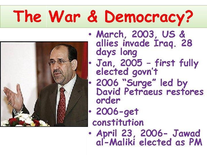 The War & Democracy? • March, 2003, US & allies invade Iraq. 28 days