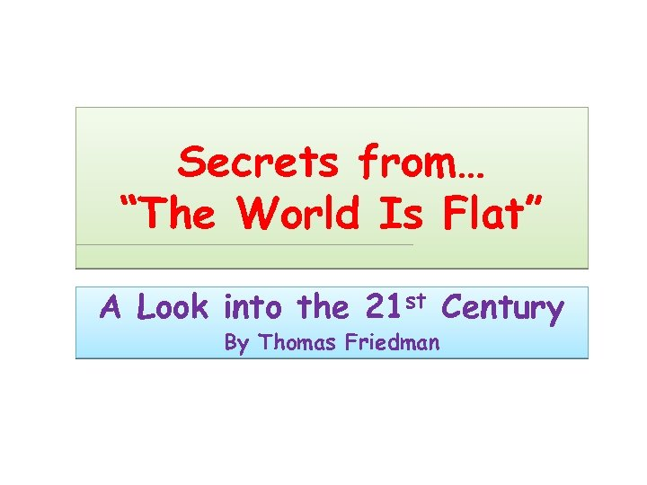 "Secrets from… ""The World Is Flat"" A Look into the 21 st Century By"