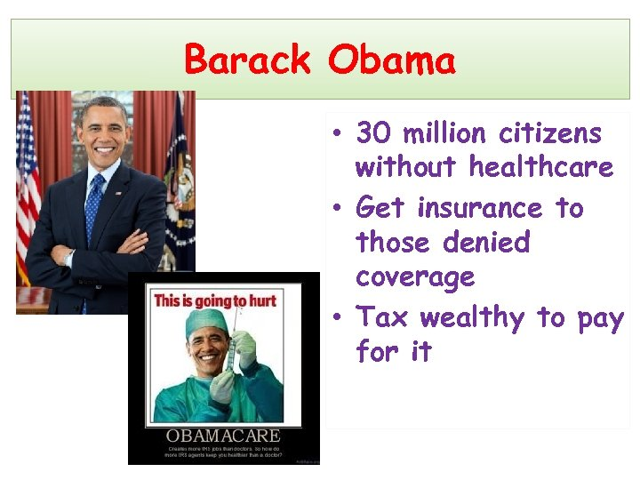 Barack Obama • 30 million citizens without healthcare • Get insurance to those denied