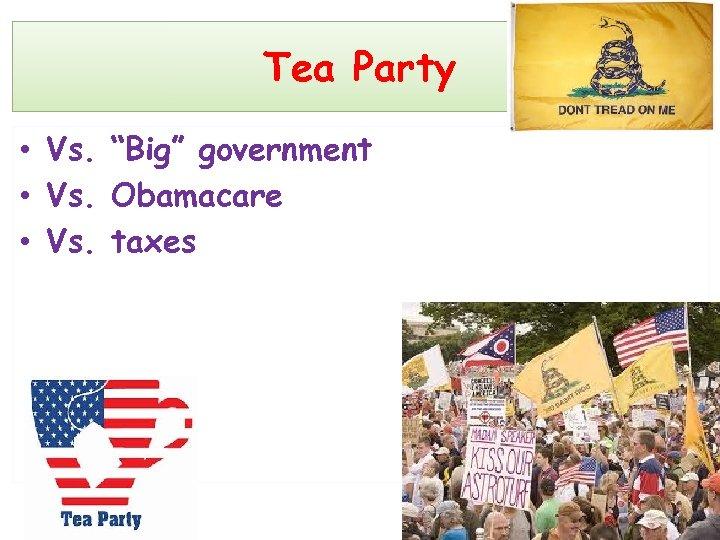 "Tea Party • Vs. ""Big"" government • Vs. Obamacare • Vs. taxes"