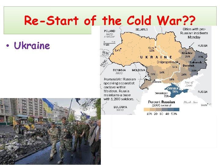 Re-Start of the Cold War? ? • Ukraine