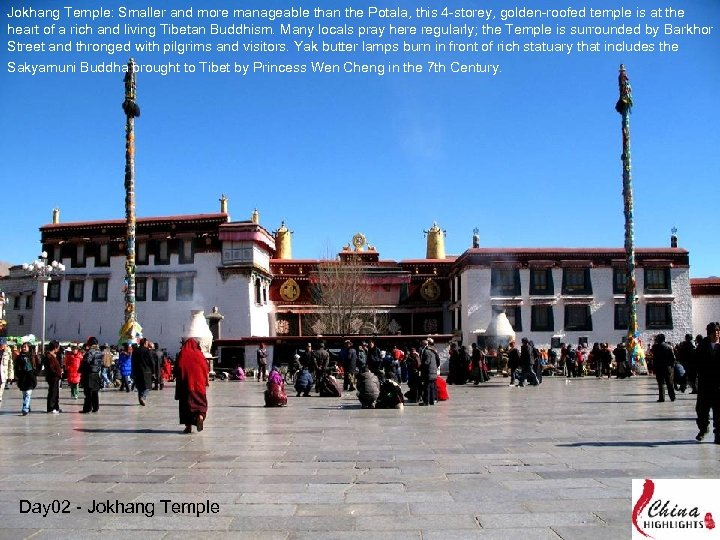 Jokhang Temple: Smaller and more manageable than the Potala, this 4 -storey, golden-roofed temple