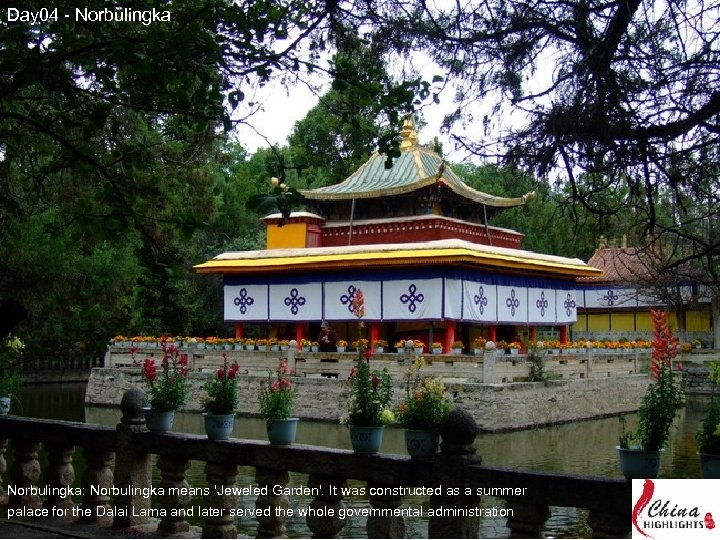 Day 04 - Norbulingka: Norbulingka means 'Jeweled Garden'. It was constructed as a summer