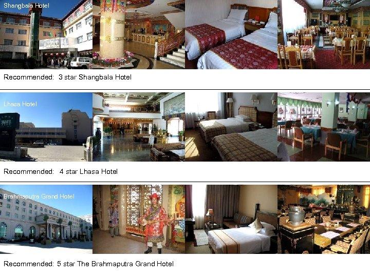 Shangbala Hotel Recommended: 3 star Shangbala Hotel Lhasa Hotel Recommended: 4 star Lhasa Hotel