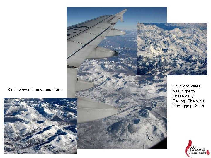 Bird's view of snow mountains Following cities has flight to Lhasa daily: Beijing; Chengdu;