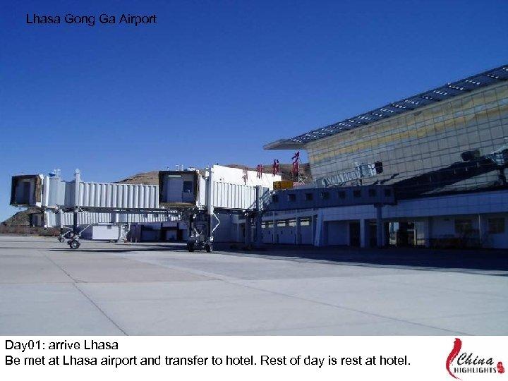 Lhasa Gong Ga Airport Day 01: arrive Lhasa Be met at Lhasa airport and
