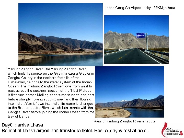 Lhasa Gong Ga Airport – city 65 KM; 1 hour Yarlung Zangbo River: The