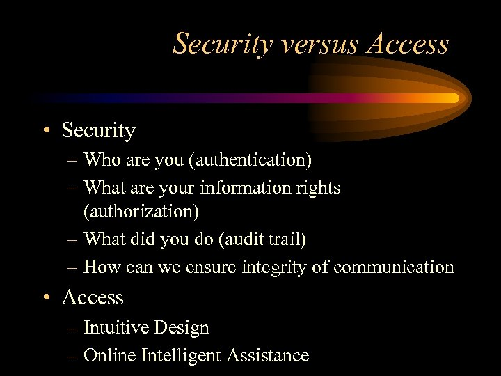 Security versus Access • Security – Who are you (authentication) – What are your
