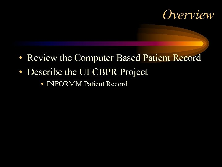 Overview • Review the Computer Based Patient Record • Describe the UI CBPR Project