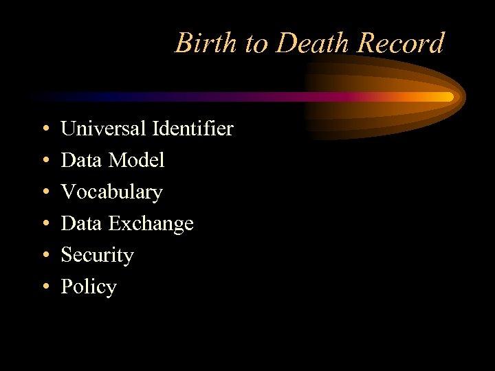 Birth to Death Record • • • Universal Identifier Data Model Vocabulary Data Exchange