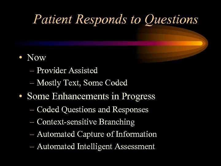 Patient Responds to Questions • Now – Provider Assisted – Mostly Text, Some Coded