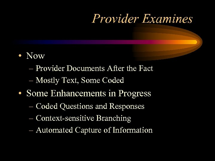 Provider Examines • Now – Provider Documents After the Fact – Mostly Text, Some