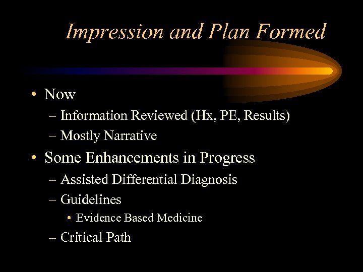 Impression and Plan Formed • Now – Information Reviewed (Hx, PE, Results) – Mostly