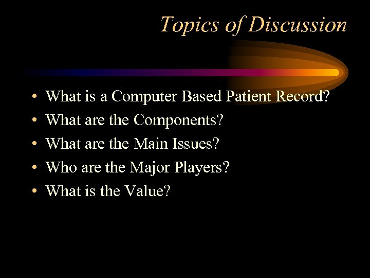 Topics of Discussion • • • What is a Computer Based Patient Record? What