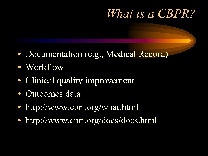 What is a CBPR? • • • Documentation (e. g. , Medical Record) Workflow