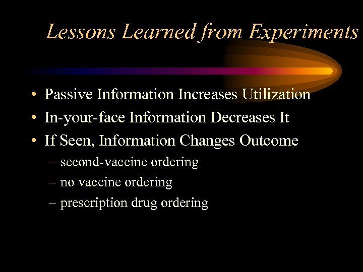 Lessons Learned from Experiments • Passive Information Increases Utilization • In-your-face Information Decreases It
